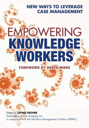 9780984976478: Empowering Knowledge Workers: New Ways to Leverage Case Management