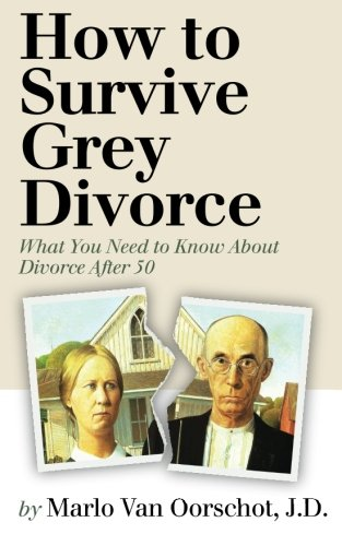 9780984977703: How to Survive Grey Divorce: What You Need to Know About Divorce After 50