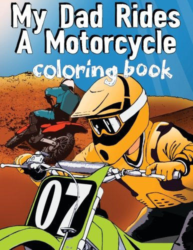 9780984978991: My Dad Rides A Motorcycle: Coloring Book (Wheels and Gears Activity Books) (Volume 1)