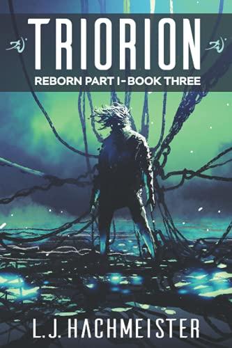 Triorion: Reborn (part I): Book Three (Triorion: The Series): Hachmeister, L. J.