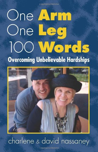 9780984983100: One Arm One Leg 100 Words, Overcoming Unbelievable Hardships