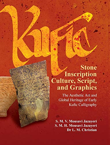 9780984984329: Kufic Stone Inscription Culture, Script, and Graphics: The Aesthetic Art and Global Heritage of Early Kufic Calligraphy