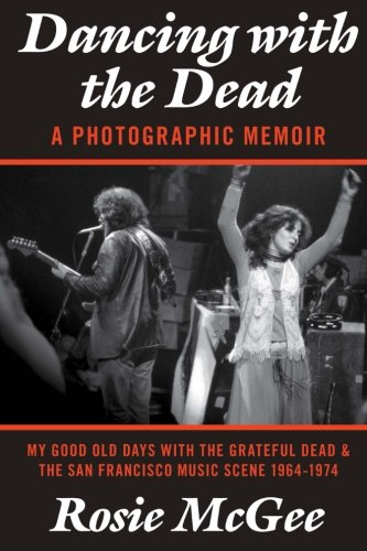 9780984985210: Dancing with the Dead—A Photographic Memoir: My Good Old Days with the Grateful Dead & the San Francisco Music Scene 1964-1974