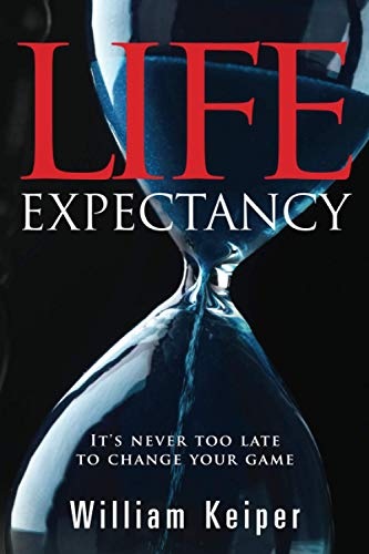 Life EXPECTANCY: It's Never Too Late to: Keiper, William