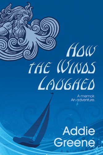 SIGNED How the Winds Laughed. A Memoir. An Adventure.: Greene, Addie