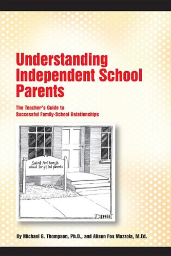 Understanding Independent School Parents: The Teachers Guide