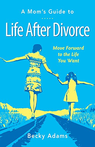 9780984992010: A Mom's Guide to Life After Divorce: Move Forward to the Life You Want