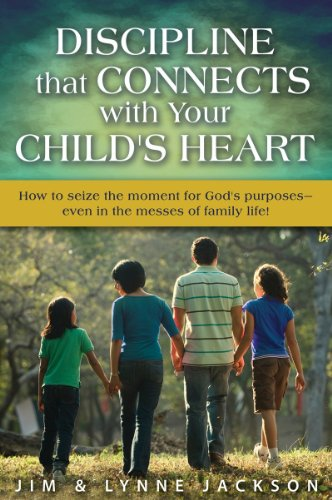 9780984994205: Discipline that Connects With Your Child's Heart: How to seize the moments for God's purposes - even in the messes of family life!
