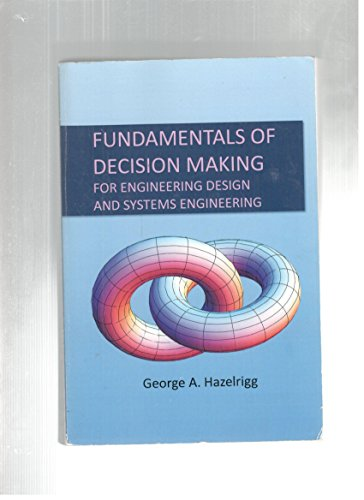 9780984997602 Fundamentals Of Decision Making For Engineering Desig Abebooks George A Hazelrigg 0984997601