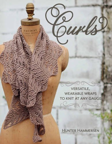 9780984998258: Curls: Versatile, Wearable Wraps to Knit at Any Gauge