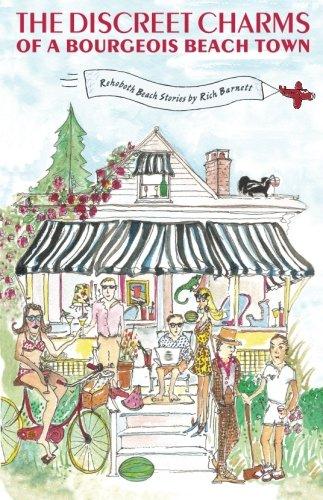 The Discreet Charms of a Bourgeois Beach Town: Rehoboth Beach Stories: Barnett, Rich