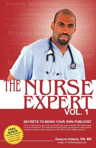 The Nurse Expert, Volume 1: Secrets to Being Your Own Publicist: Dwayne N Adams