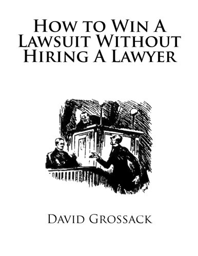 How to Win A Lawsuit Without Hiring: Grossack Esq., David