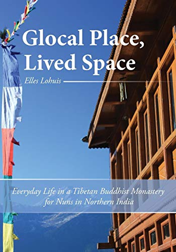 9780985009632: Glocal Place, Lived Space: Everyday Life in a Tibetan Buddhist Monastery for Nuns in Northern India