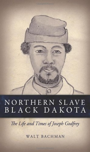 9780985009908: Northern Slave, Black Dakota: The Life and Times of Joseph Godfrey