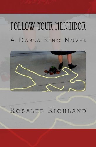 Follow Your Neighbor: A Darla King Novel (Darla King mystery series) (Volume 3): Richland, Rosalee