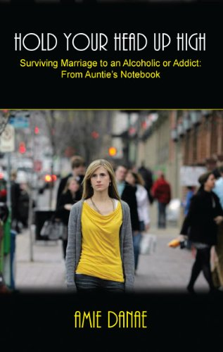 9780985015909: Hold Your Head Up High: Surviving Marriage to an Alcoholic or Addict--from Auntie's Notebook