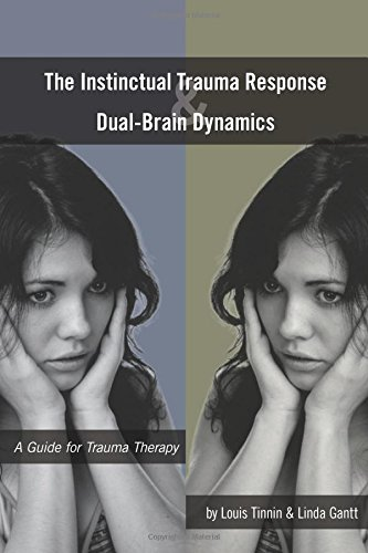 9780985016227: The Instinctual Trauma Response And Dual-Brain Dynamics: A Guide for Trauma Therapy