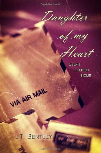 Daughter of my heart: cela's letters home: Bentley, L.t.