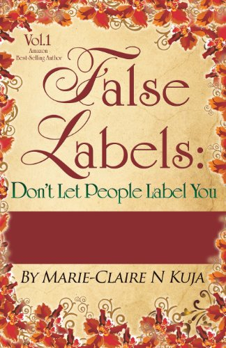 9780985022693: False Labels: Don't Let People Label You: 13 Uplifting Short Stories of Inspiration, Hope, Encouragement and Empowerment