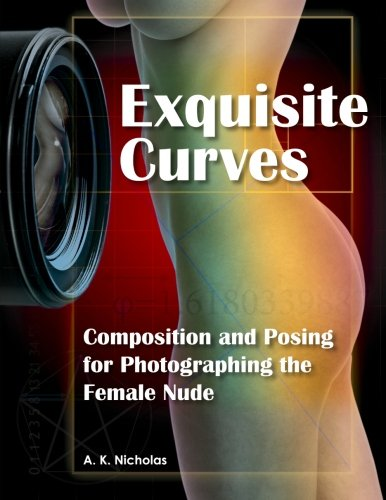 9780985026400: Exquisite Curves: Learn Composition and Posing for Photographing the Female Nude