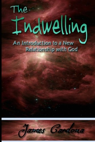 9780985028428: The Indwelling: An Introduction to a New Relationship With God