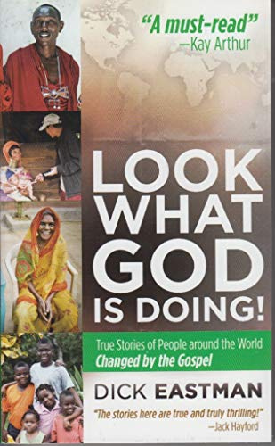 Look What God Is Doing: True Stories Of People Around The World Changed By The Gospel (0985029617) by Dick Eastman