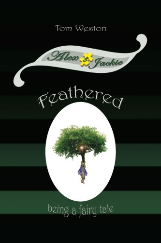 9780985036119: Feathered: Being a fairy tale (The Alex and Jackie Adventures) (Volume 3)