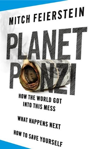 9780985036928: Planet Ponzi: How the World Got Into This Mess, What Happens Next, How to Save Yourself