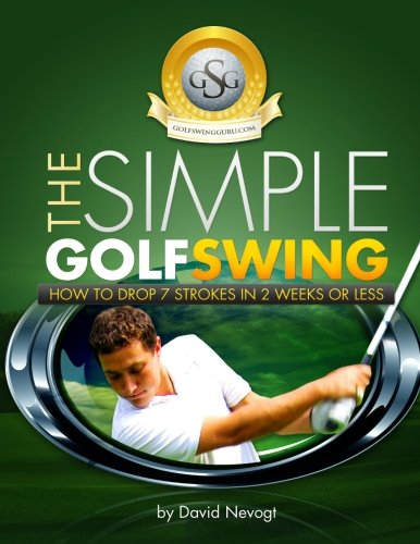 9780985042202: The Simple Golf Swing: Top Notch Training And Proven Tips To Improve Your Golf Swing