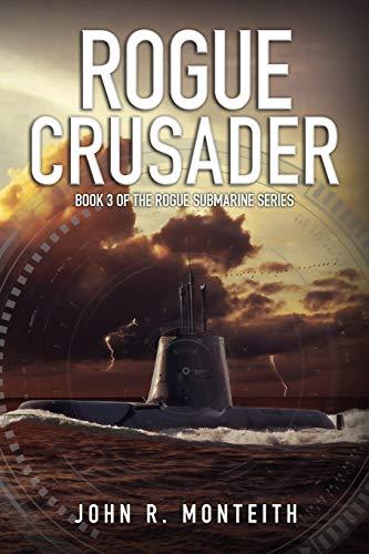 Rogue Crusader (Rogue Submarine) (Volume 3): John R. Monteith