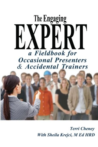 The Engaging Expert: A Fieldbook for Occasional Speakers and Accidental Trainers: Terri Cheney