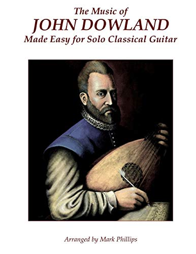 9780985050184: The Music of John Dowland Made Easy for Solo Classical Guitar