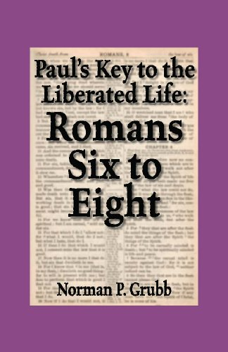 Paul's Key to the Liberated Life: Romans Six to Eight: Norman P. Grubb