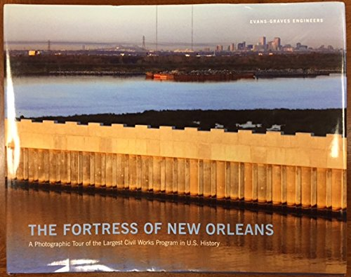 The Fortress of New Orleans - A Photographic Tour of the Largest Civil Works Program in U.S. ...