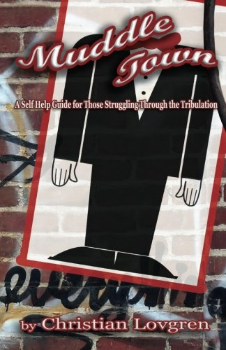 9780985056308: Muddle Town: A Self Help Guide for Those Struggling Through the Tribulation