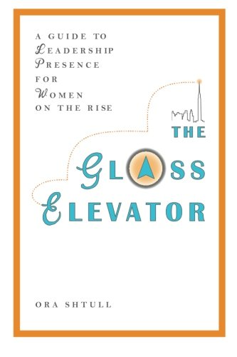9780985057909: The Glass Elevator: A Guide to Leadership Presence for Women on the Rise