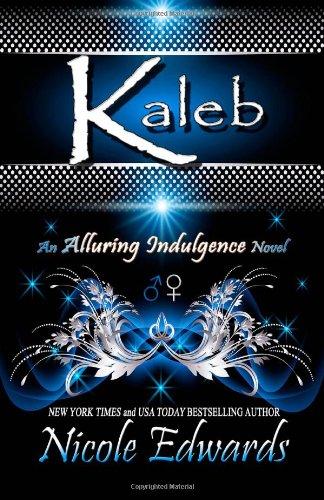 Kaleb: An Alluring Indulgence Novel (Volume 1): Edwards, Nicole
