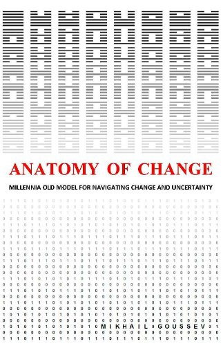 9780985059705: Anatomy of Change: Millennia Old Model for Navigating Change and Uncertainty