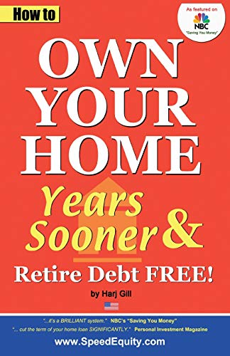 9780985060312: How to Own Your Home Years Sooner & Retire Debt Free, U. S. Edition