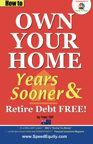 9780985060343: How to Own Your Home Years Sooner & Retire Debt Free: Australian Edition (Mortgage Acceleration)