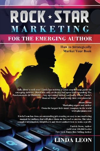 Rock Star Marketing For the Emerging Author: How to strategically market your book: Linda Leon