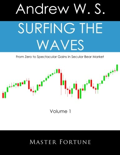 Surfing the Waves: From Zero to Spectacular Gains in Secular Bear Market: Andrew W S