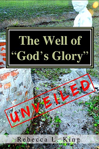 9780985081003: The Well of God's Glory Unveiled
