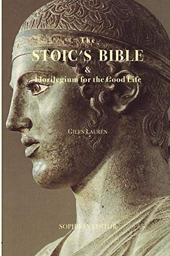 9780985081102: The Stoic's Bible & Florilegium for the Good Life: Expanded