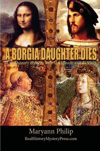 9780985088415: A Borgia Daughter Dies: A real history mystery with Machiavelli and da Vinci