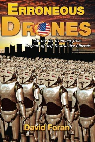 Erroneous Drones: Saving the Economy from Legions of Self-Destructive Liberals (Volume 1): Foran, ...