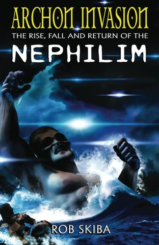 9780985098179: Archon Invasion: The Rise, Fall and Return of the Nephilim: Volume 1