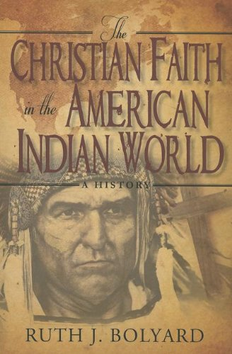 The Christian Faith in the American Indian World: A History: Bolyard, Ruth
