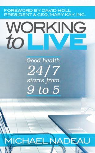 9780985108571: Working to Live: Good Health 24/7 Starts From 9 to 5